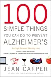 100 Simple Things You Can Do to Prevent Alzheimers and Age-Related Memory Loss