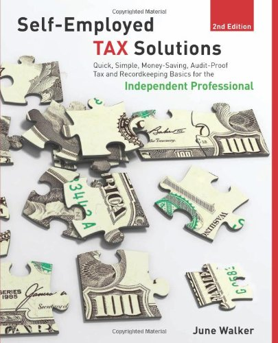 Self-employed Tax Solutions, 2nd: Quick, Simple, Money-Saving, Audit-Proof Tax and Recordkeeping Basics for the Independent Professional (Self-Employed Tax Solutions: Quick, Simple, Money-Saving,)