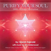 396hz Solfeggio Meditation: Release deep rooted feelings of guilt, fear, shame and regret  by Harrold Glenn, Calderwood Ali