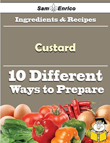 10 Ways to Use Custard (Recipe Book) by Sam Enrico