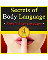 Secrets of Body Language: Female Body Language. Learn to Tell if She's Interested or Not! (English Edition)