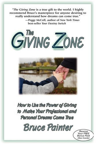 The Giving Zone (Enter the Realm Where Your Dreams Come True) by Bruce Painter (2006-03-01)