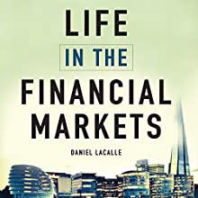 Life in the Financial Markets: How They Really Work and Why They Matter to You (       UNABRIDGED) by Daniel Lacalle Narrated by Matt Addis