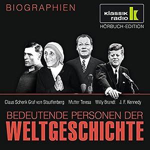 Bedeutende Personen der Weltgeschichte: Claus Schenk Graf von Stauffenberg / Mutter Teresa / Willy Brandt / John F. Kennedy Hörbuch