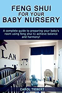 Feng Shui for your Baby Nursery: A Complete Guide to Preparing Your Baby's Room using Feng Shui to achieve Balance and Harmony! (Feng Shui, Feng Shui Nursery, ... Decorating, Decorating, Interior Design)