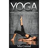 Yoga: Ultimate Yoga For Beginners Guide For Weight Loss, Stress Relief, And To Find Inner Peace! (Meditation, Mindfulness, Spirituality, Chakras, Yoga ... Tai Chi, Yoga Weight Loss For Beginners) ~ Mia Conrad