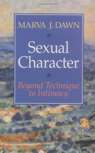 Sexual Character: Beyond Technique to Intimacy, Marva J. Dawn