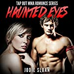 Haunted Eyes: Tap Out MMA Romance Series | Jodie Sloan