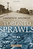 Toronto Sprawls: A History (U of T Centre for Public Management Series on Public Policy & Administration)