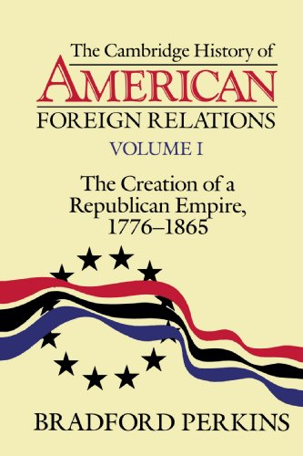 The Cambridge History of American Foreign Relations:...