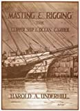 Masting and Rigging: The Clipper Ship and Ocean Carrier