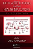Fatty Acids in Foods and their Health Implications,Third Edition (Food Science and Technology)