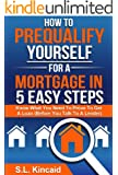 How To Pre-Qualify Yourself For A Mortgage In 5 Easy Steps: Know What You Need to Prove to Get a Loan (Before You Talk to a Lender)