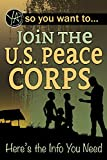 img - for So You Want to... Join the U.S. Peace Corps: Here's the Info You Need book / textbook / text book
