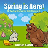 Spring is Here!: 10+ Spring Stories for Kids (FREE Coloring Book Included) (Spring Books for Children 4)