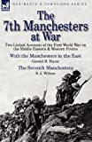 img - for The 7th Manchesters at War: Two Linked Accounts of the First World War on the Middle Eastern & Western Fronts book / textbook / text book