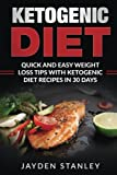 Ketogenic Diet: Quick and Easy Weight Loss Tips with Ketogenic Diet Recipes in 30 Days