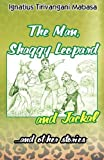 The Man, Shaggy Leopard and Jackal; and other stories