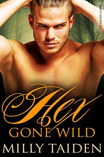 Milly Taiden - Hex Gone Wild (BBW Werewolf Erotica) (Smut-Shorties Book 4)