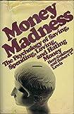 Money Madne$$: The Psychology of Saving, Spending, Loving, and Hating Money