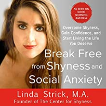 Break Free from Shyness and Social Anxiety: Overcome Shyness, Gain Confidence, and Start Living the Life You Deserve Audiobook by Linda Strick Narrated by Linda Strick