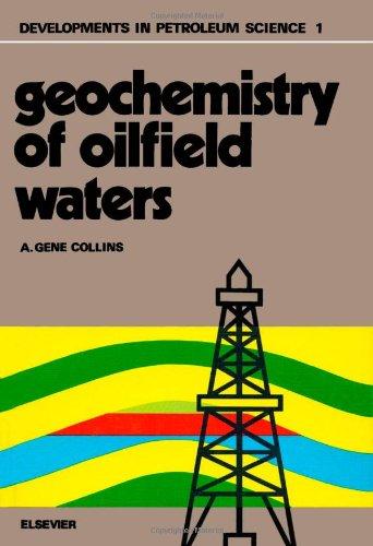 Geochemistry of oilfield waters, Volume 1 (Developments in Petroleum Science)