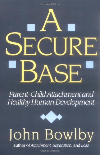 A Secure Base: Parent-Child Attachment and Healthy Human...