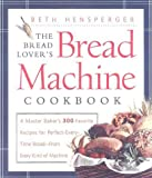 img - for The Bread Lover's Bread Machine Cookbook: A Master Baker's 300 Favorite Recipes for Perfect-Every-Time Bread-From Every Kind of Machine by Hensperger, Beth (2000) Hardcover book / textbook / text book