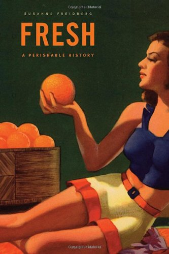 Fresh: A Perishable History (Belknap Press)