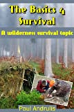 The Basics 4 Survival (A Wilderness Survival Topic)