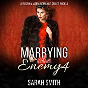 Marrying the Enemy 4: A Russian Mafia Romance, Book 4   Sarah Smith