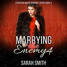 Marrying the Enemy 4: A Russian Mafia Romance, Book 4 Audiobook by Sarah Smith Narrated by D Gaunt