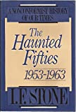 The Haunted Fifties 1953-1963 (A nonconformist history of our times) (0316817643) by Stone, I.F.
