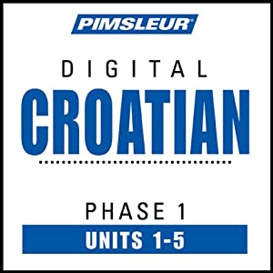 Croatian Phase 1, Unit 01-05: Learn to Speak and Understand Croatian with Pimsleur Language Programs | [Pimsleur]