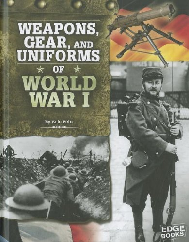 Weapons, Gear, and Uniforms of World War I (Edge Books), Eric Fein