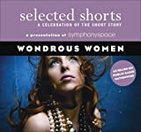 Selected Shorts: Wondrous Women (Selected Shorts: A Celebration of the Short Story)