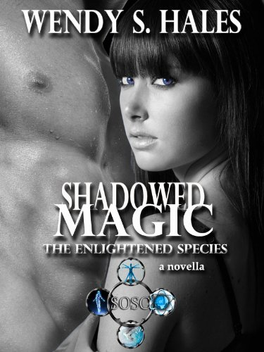 Shadowed Magic (The Enlightened Species Novella (2.5)) by Wendy S. Hales