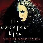 The Sweetest Kiss: Ravishing Vampire Erotica | D. L. King (editor)