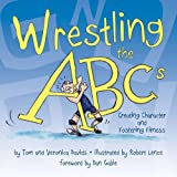 Tom Davids Wrestling the ABCs: Creating Character and Fostering Fitness