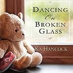 Dancing on Broken Glass | Ka Hancock