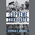 The Supreme Commander: The War Years of Dwight D. Eisenhower Audiobook by Stephen E. Ambrose Narrated by Richard Ferrone