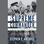 The Supreme Commander: The War Years of Dwight D. Eisenhower | Stephen E. Ambrose