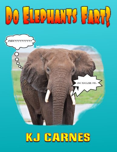 Do Elephants Fart? A Fun Picture Book with Questions Kids ask about Animals