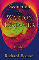 Seduction of a Wanton Dreamer: A Fable