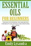 Essential Oils for Beginners: The Basic of Essential Oils and Recipes for Weight loss, Physical and Emotional Well-Being