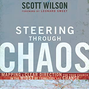 Steering Through Chaos: Mapping a Clear Direction for Your Church in the Midst of Transition and Change | [Scott Wilson]