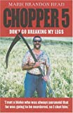 Chopper 5: Don't Go Breaking My Legs (1844542696) by Read, Mark Brandon