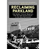 [ RECLAIMING PARKLAND: TOM HANKS, VINCENT BUGLIOSI, AND THE JFK ASSASSINATION IN THE NEW HOLLYWOOD ] By DiEugenio, James ( Author) 2013 [ Hardcover ]