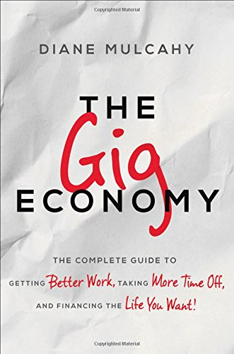 the-gig-economy-the-complete-guide-to-getting-better-work-taking-more-time-off-and-financing-the-lif