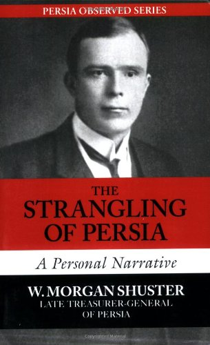 The Strangling of Persia: W. Morgan Shuster: 9781933823065: Amazon.com: Books